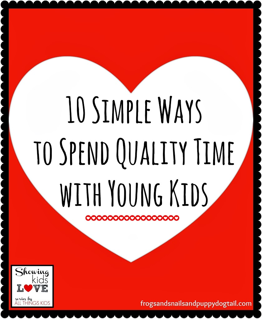 10 Simple Ways to Spend Quality Time with Young Kids
