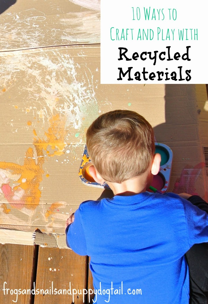 10 ways to craft and play with recycled materials.