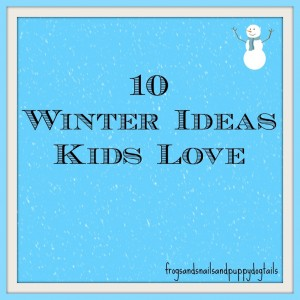 10 Winter Ideas Kids Love