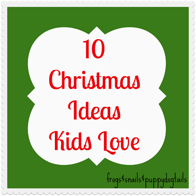 10 Christmas Ideas Kids Love